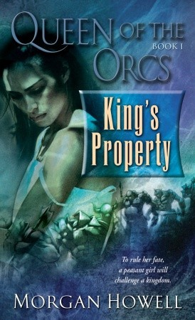 Book Review: King's Property by Morgan Howell (Queen of the Orcs #1)